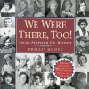 We Were There, Too!: Young People in U.S. History - Phillip M. Hoose