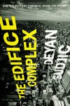 The Edifice Complex: How the Rich and Powerful Shape the World - Deyan Sudjic