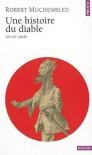 Une histoire du diable, XIIe - XXe siècle - Robert Muchembled