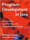Program Development in Java: Abstraction, Specification, and Object-Oriented Design - Barbara Liskov, John Guttag