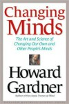Changing Minds: The Art and Science of Changing Our Own and Other Peoples Minds - Howard Gardner