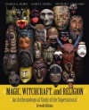 Magic, Witchcraft, and Religion: An Anthropological Study of the Supernatural - Pamela A. Moro