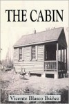 The Cabin - Vicente Blasco Ibáñez,  FRANCIS HAFFKINE SNOW (Translator),  BEATRICE M. MEKOTA (Translator),  JOHN GARRETT UNDERHILL