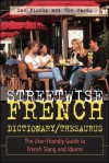 Streetwise French Dictionary/Thesaurus: The User-Friendly Guide to French Slang and Idioms - Ian Pickup
