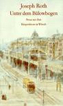 Unter dem Bulowbogen: Prosa zur Zeit (German Edition) - Joseph Roth