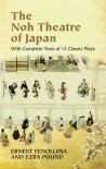 The Noh Theatre of Japan: With Complete Texts of 15 Classic Plays - Ernest Fenollosa;Ezra Pound