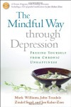 The Mindful Way through Depression: Freeing Yourself from Chronic Unhappiness - Mark         Williams, John D. Teasdale, Zindel V. Segal, Jon Kabat-Zinn