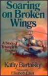 Soaring on Broken Wings - Kathy Bartalsky