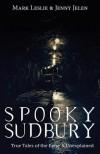 Spooky Sudbury: True Tales of the Eerie & Unexplained - Mark Leslie, Jenny Jelen