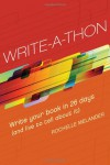 Write-A-Thon: Write Your Book in 26 Days (and Live to Tell about It) - Rochelle Melander