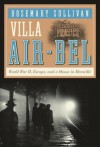 Villa Air-Bel: World War II, Escape, and a House in Marseille - Rosemary Sullivan