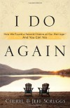 I Do Again: How We Found a Second Chance at Our Marriage--and You Can Too - Jeff Scruggs, Jeff Scruggs