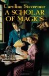 A Scholar of Magics (College of Magics) - Caroline Stevermer