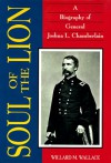 Soul of the Lion: A Biography of General Joshua L. Chamberlain - Willard Mosher Wallace