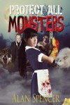 Protect All Monsters - Alan Spencer