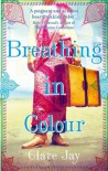 Breathing in Colour - Clare Jay