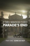 Parade's End - Part One - Some Do Not - Ford Madox Ford