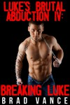Luke's Brutal Abduction IV: Breaking Luke - Brad Vance