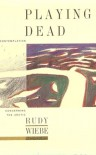 Playing Dead: A Contemplation Concerning The Arctic - Rudy Wiebe
