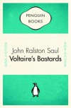 Voltaire's Bastards The Dictatorship Of Reason - John Ralston Saul