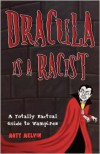 Dracula is a Racist: A Totally Factual Guide to Vampires - Matt Melvin