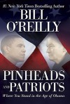 Pinheads and Patriots: Where You Stand in the Age of Obama - Bill O'Reilly