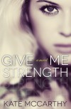 Give Me Strength - Kate  McCarthy