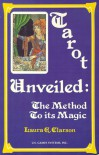 Tarot Unveiled: The Method to Its Magic - Laura A. Clarson