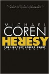 Heresy: Ten Lies They Spread About Christianity - Michael Coren