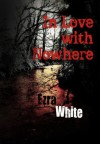 In Love with Nowhere - Ezra White