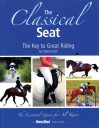 The Classical Seat: The Key to Great Riding - Sylvia Loch