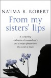 From My Sisters' Lips - Naima B Robert