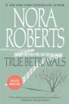 True Betrayals - Nora Roberts