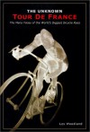 The Unknown Tour De France: The Many Faces Of The World's Biggest Bicycle Race (Cycling Resources Book.) - Les Woodland