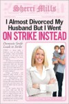 I Almost Divorced My Husband, But I Went on Strike Instead - Sherri Mills