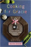 Cooking for Gracie: The Making of a Parent from Scratch - Keith Dixon