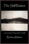 The Still Position: A Verse Memoir of My Mother's Death - Barbara Blatner