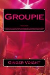 Groupie (Groupie, #1) - Ginger Voight
