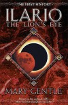 Ilario - The Lion's Eye: The First History. Mary Gentle - Mary Gentle