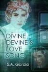 Divine Devine's Love Song - S a Garcia