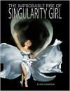 The Improbable Rise of Singularity Girl - Bryce C. Anderson