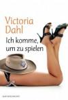 Ich komme, um zu spielen (German Edition) - Victoria Dahl