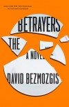 The Betrayers: A Novel - David Bezmozgis