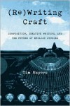 (Re)Writing Craft: Composition, Creative Writing, and the Future of English Studies - Tim Mayers