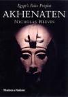 Akhenaten: Egypt's False Prophet - Nicholas Reeves;C. N. Reeves