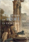 The History of Rome in Painting - Jacqueline Champeaux