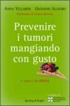 Prevenire i tumori mangiando con gusto - Anna Villarini, Giovanni Allegro, Franco Berrino