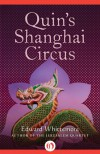 Quin's Shanghai Circus - Edward Whittemore