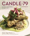 Candle 79 Cookbook: Modern Vegan Classics from New York's Premier Sustainable Restaurant - Joy Pierson, Angel Ramos, Jorge Pineda, Rory Freedman