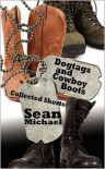 Dogtags and Cowboy Boots: A Collection - Sean Michael